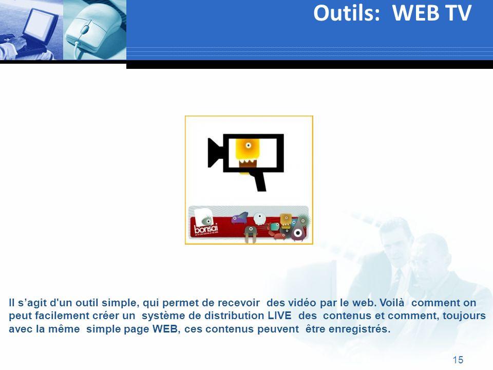 15 Outils: WEB TV Text Il sagit d'un outil simple, qui permet de recevoir des vidéo par le web. Voilà comment on peut facilement créer un système de d