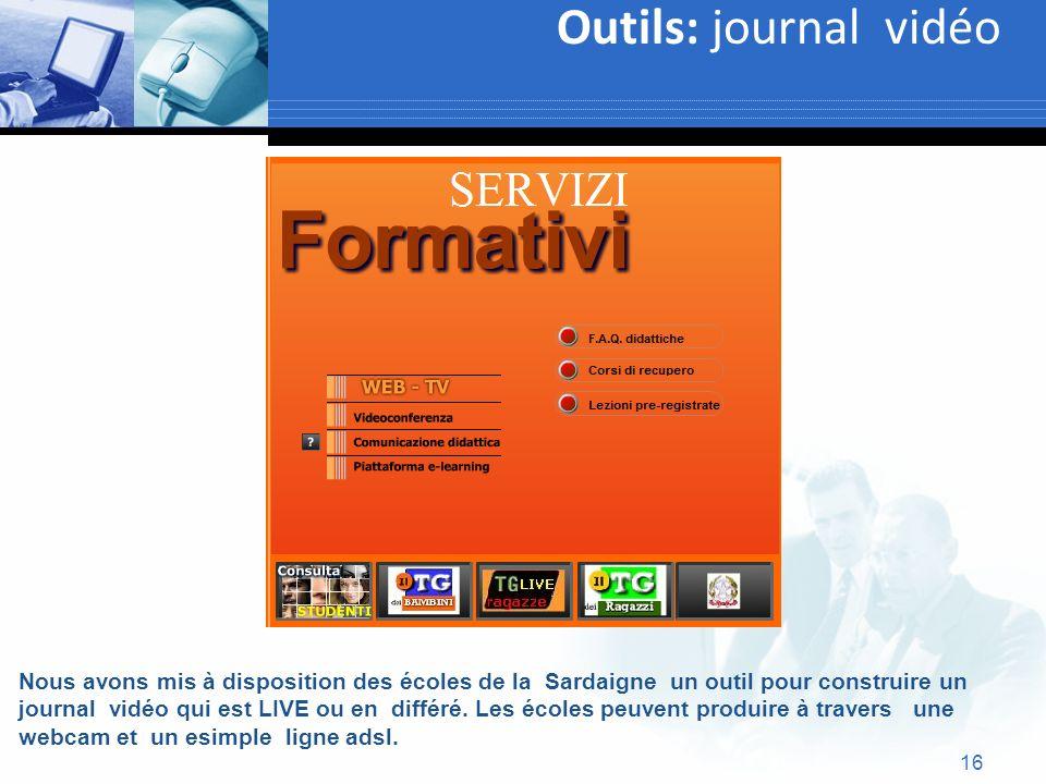 16 Outils: journal vidéo Text Nous avons mis à disposition des écoles de la Sardaigne un outil pour construire un journal vidéo qui est LIVE ou en dif