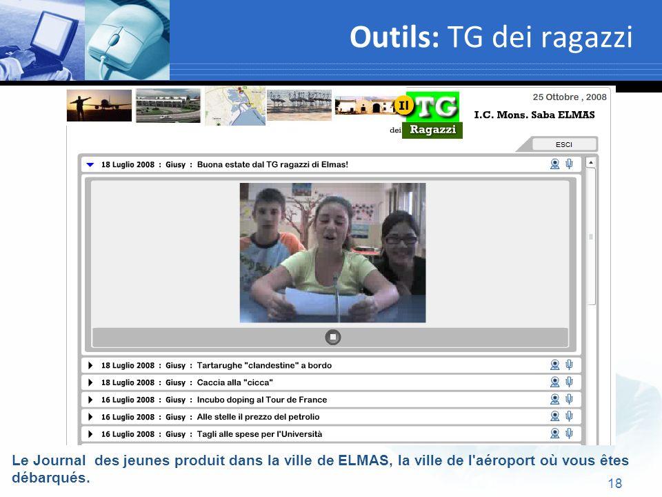 18 Outils: TG dei ragazzi Text Le Journal des jeunes produit dans la ville de ELMAS, la ville de l'aéroport où vous êtes débarqués.
