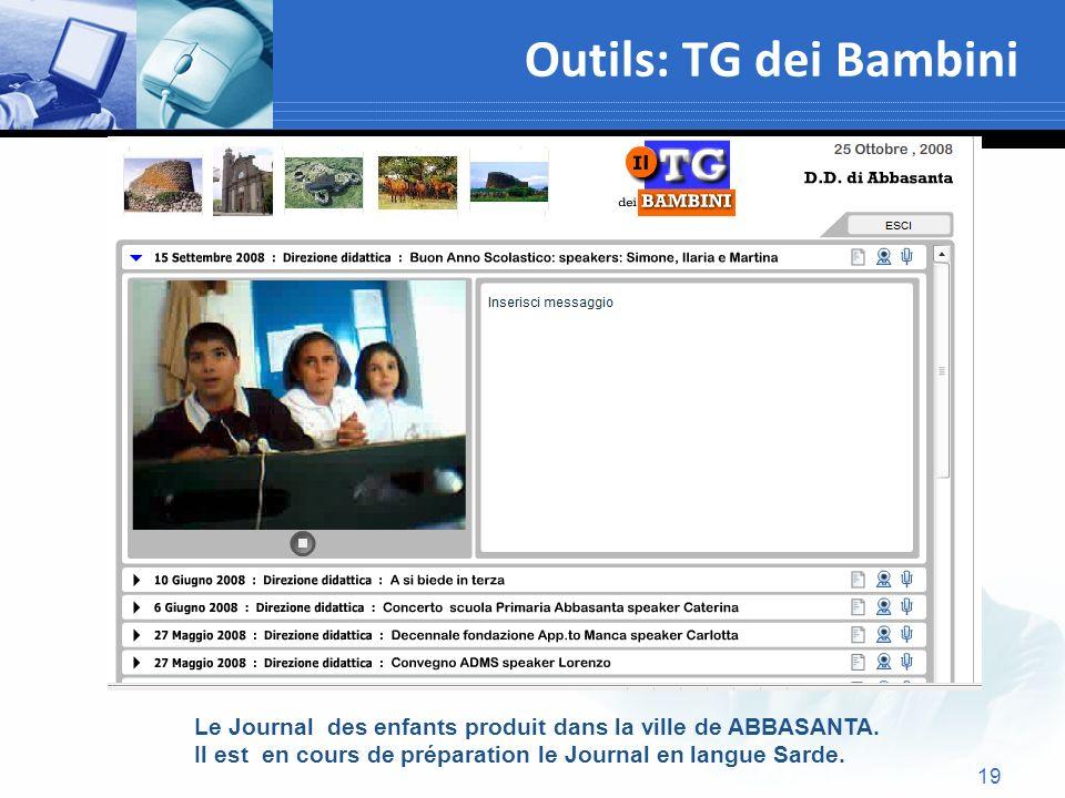 19 Outils: TG dei Bambini Text Le Journal des enfants produit dans la ville de ABBASANTA. Il est en cours de préparation le Journal en langue Sarde.
