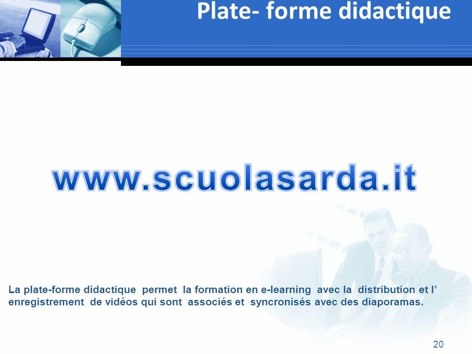 Plate- forme didactique 20 La plate-forme didactique permet la formation en e-learning avec la distribution et l enregistrement de vidéos qui sont ass