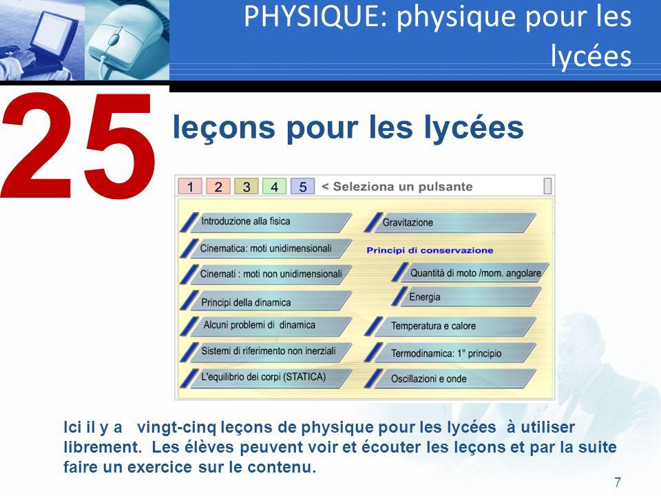 7 PHYSIQUE: physique pour les lycées Ici il y a vingt-cinq leçons de physique pour les lycées à utiliser librement. Les élèves peuvent voir et écouter