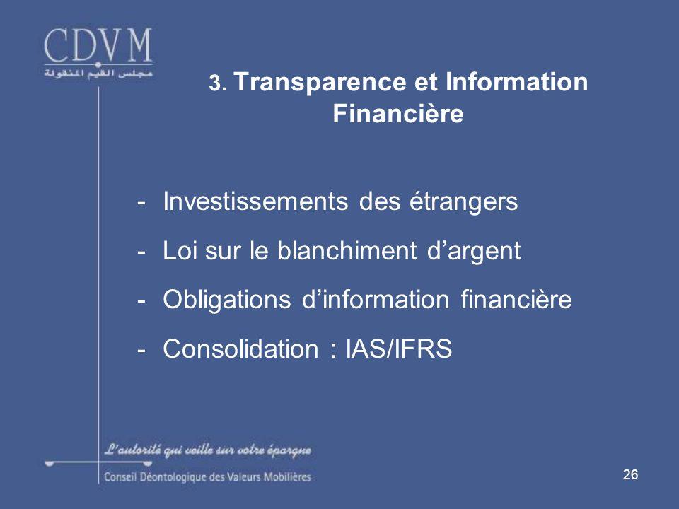 26 -Investissements des étrangers -Loi sur le blanchiment dargent -Obligations dinformation financière -Consolidation : IAS/IFRS 3. Transparence et In