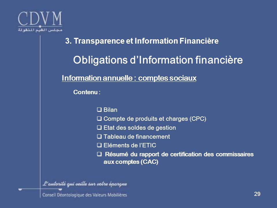 29 Obligations dInformation financière Information annuelle : comptes sociaux Contenu : Bilan Compte de produits et charges (CPC) Etat des soldes de g