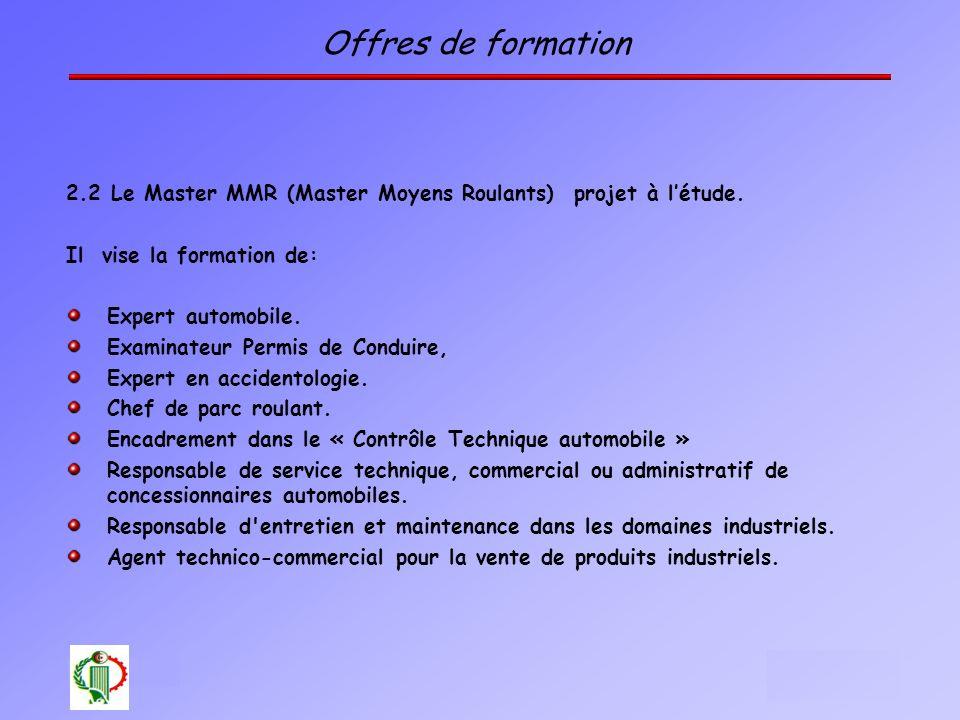 23 Oléron 2003 Offres de formation 2.2 Le Master MMR (Master Moyens Roulants) projet à létude. Il vise la formation de: Expert automobile. Examinateur