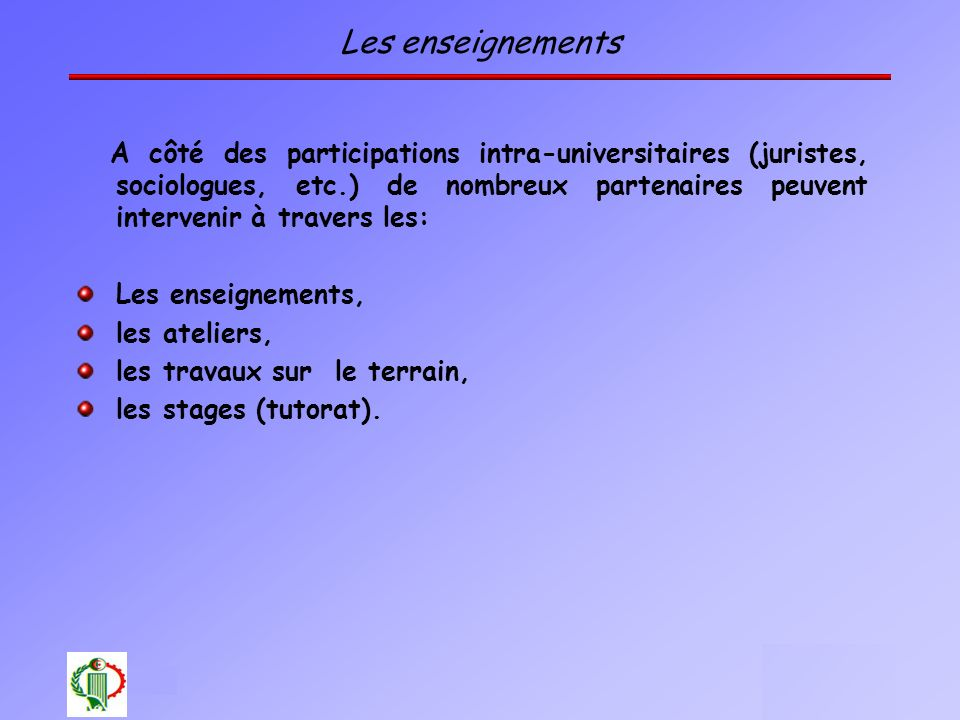 24 Oléron 2003 Les enseignements A côté des participations intra-universitaires (juristes, sociologues, etc.) de nombreux partenaires peuvent interven