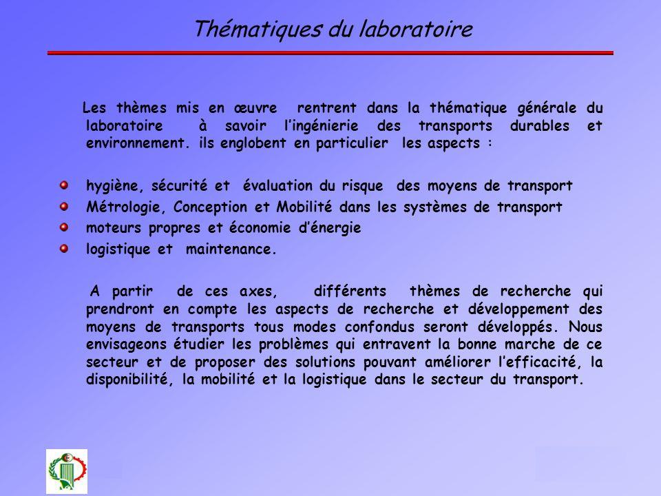 Thématiques du laboratoire Les thèmes mis en œuvre rentrent dans la thématique générale du laboratoire à savoir lingénierie des transports durables et