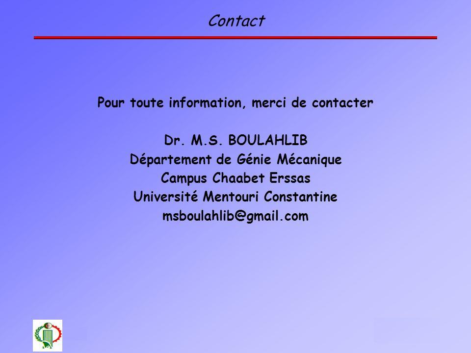 Contact Pour toute information, merci de contacter Dr. M.S. BOULAHLIB Département de Génie Mécanique Campus Chaabet Erssas Université Mentouri Constan