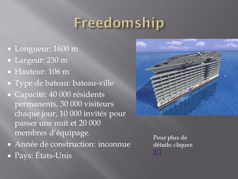 Longueur: 1600 m Largeur: 230 m Hauteur: 106 m Type de bateau: bateau-ville Capacité: 40 000 résidents permanents, 30 000 visiteurs chaque jour, 10 00