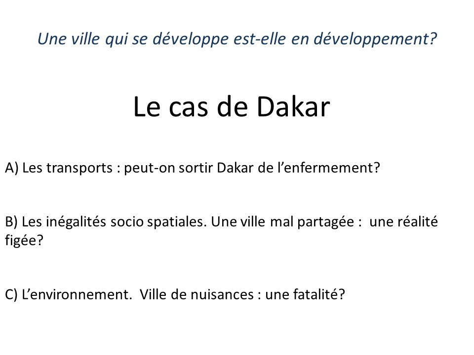 Une ville qui se développe est-elle en développement? Le cas de Dakar A) Les transports : peut-on sortir Dakar de lenfermement? B) Les inégalités soci