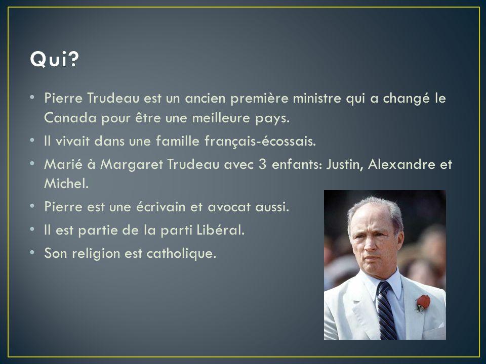Pierre Trudeau est un ancien première ministre qui a changé le Canada pour être une meilleure pays. Il vivait dans une famille français-écossais. Mari
