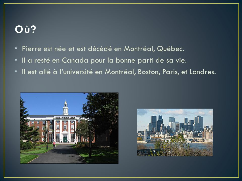 Pierre est née et est décédé en Montréal, Québec. Il a resté en Canada pour la bonne parti de sa vie. Il est allé à luniversité en Montréal, Boston, P