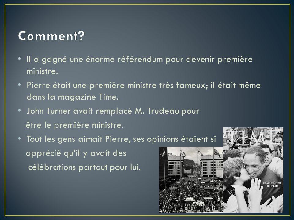 Il a gagné une énorme référendum pour devenir première ministre. Pierre était une première ministre très fameux; il était même dans la magazine Time.