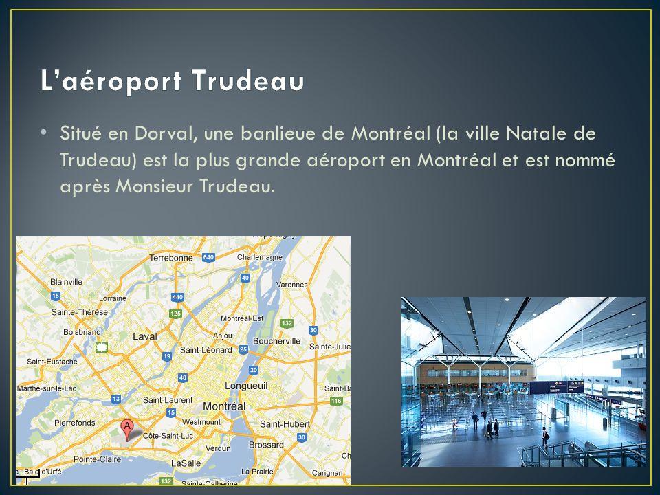 Situé en Dorval, une banlieue de Montréal (la ville Natale de Trudeau) est la plus grande aéroport en Montréal et est nommé après Monsieur Trudeau.
