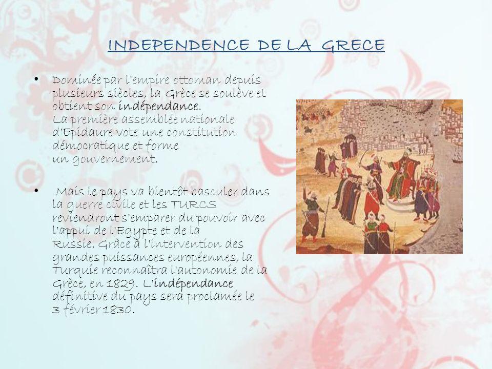 INDEPENDENCE DE LA GRECE Dominée par l'empire ottoman depuis plusieurs siècles, la Grèce se soulève et obtient son indépendance. La première assemblée