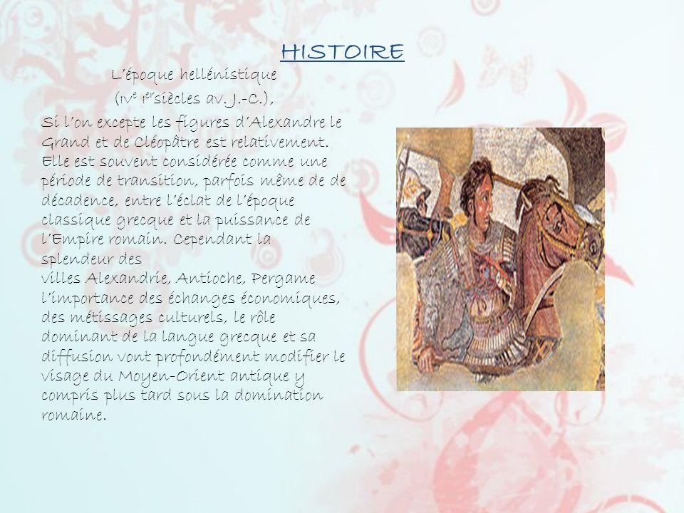 HISTOIRE Lépoque hellénistique ( IV e I er siècles av. J.-C.), Si lon excepte les figures dAlexandre le Grand et de Cléopâtre est relativement. Elle e