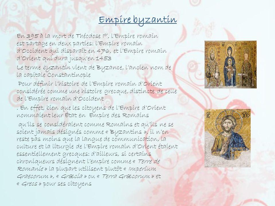 Empire byzantin En 395 à la mort de Théodose I er, lEmpire romain est partage en deux parties: lEmpire romain d'Occident qui disparaît en 476, et lEmp