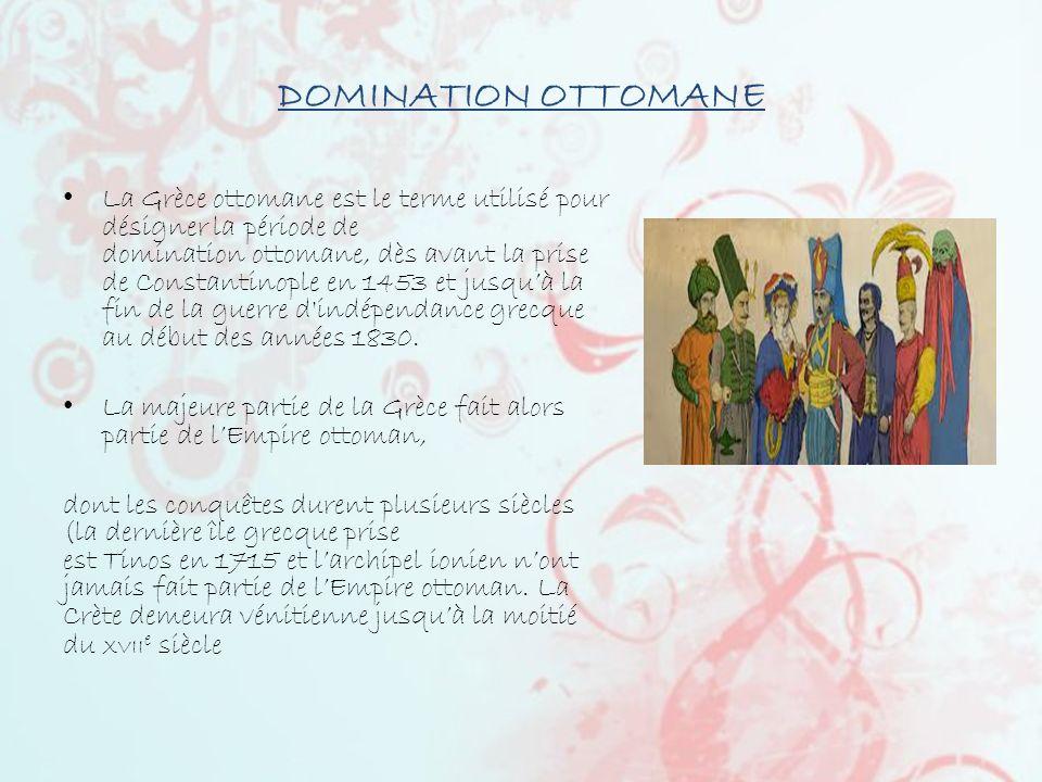 DOMINATION OTTOMANE La Grèce ottomane est le terme utilisé pour désigner la période de domination ottomane, dès avant la prise de Constantinople en 14