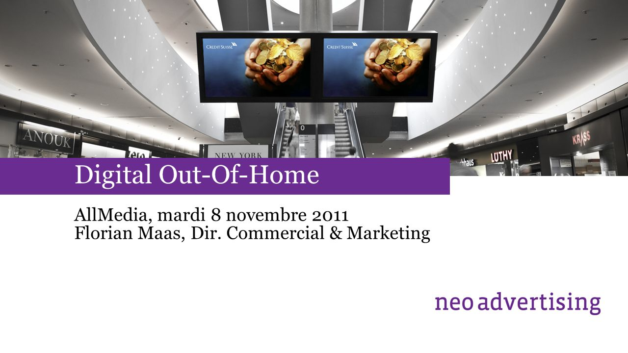 Digital Out-Of-Home AllMedia, mardi 8 novembre 2011 Florian Maas, Dir. Commercial & Marketing