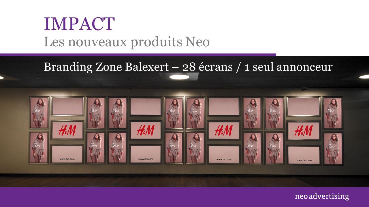 IMPACT Les nouveaux produits Neo Branding Zone Balexert – 28 écrans / 1 seul annonceur