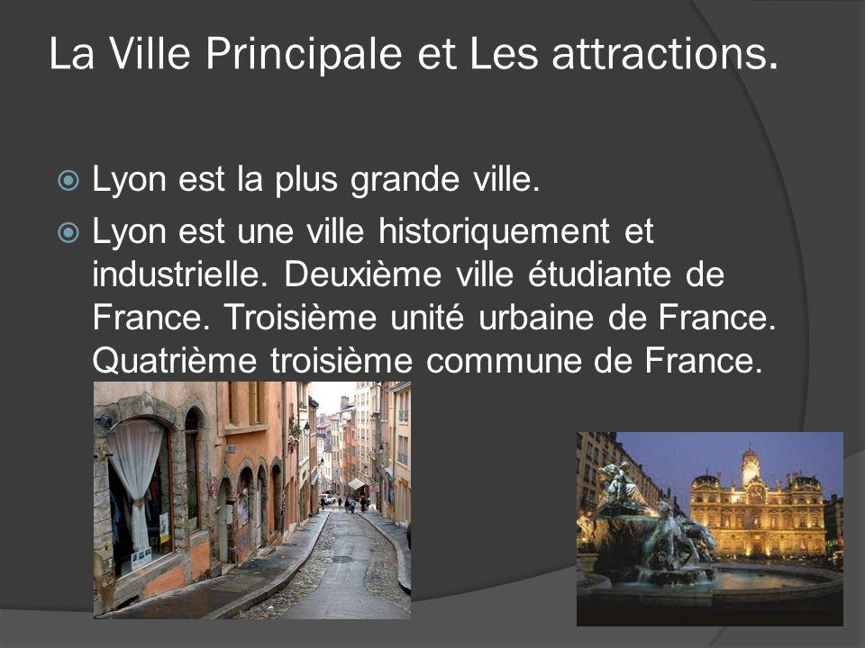 La Ville Principale et Les attractions. Lyon est la plus grande ville.