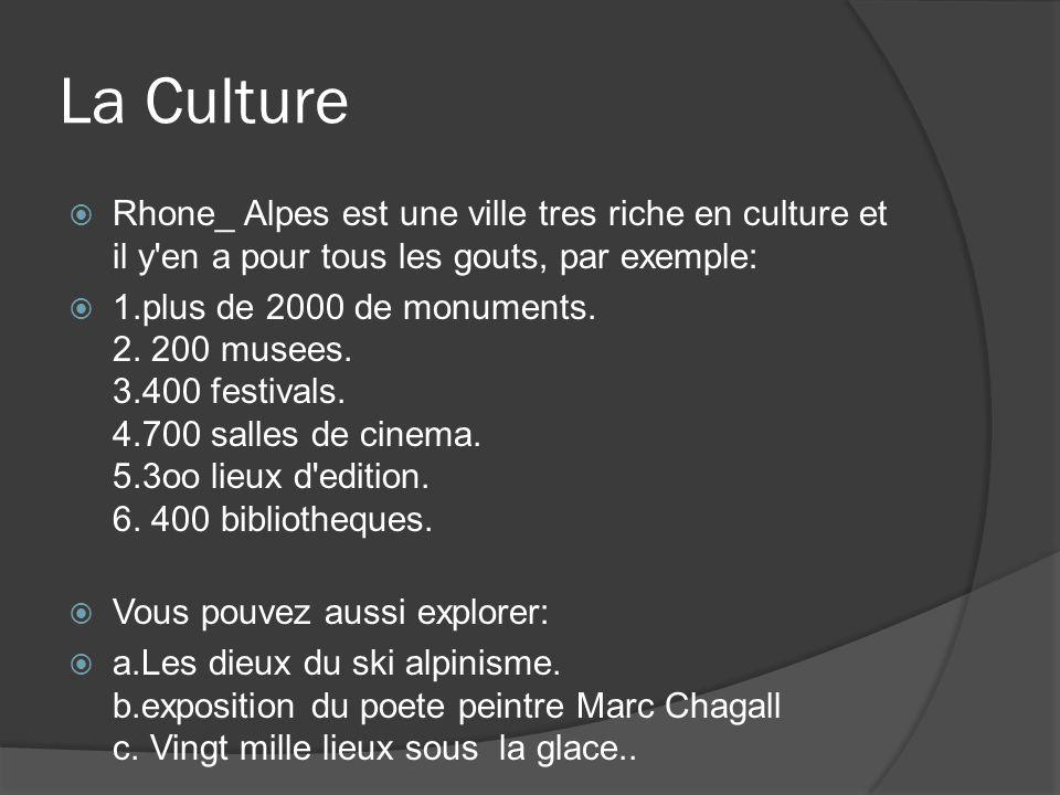 La Culture Rhone_ Alpes est une ville tres riche en culture et il y en a pour tous les gouts, par exemple: 1.plus de 2000 de monuments.