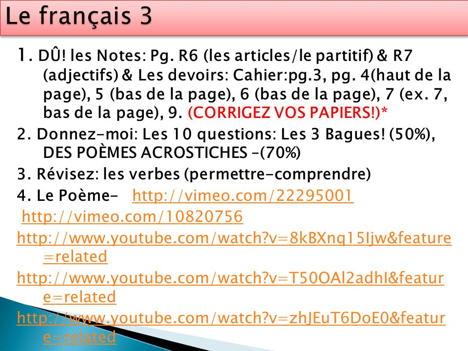 1. DÛ! les Notes: Pg. R6 (les articles/le partitif) & R7 (adjectifs) & Les devoirs: Cahier:pg.3, pg. 4(haut de la page), 5 (bas de la page), 6 (bas de