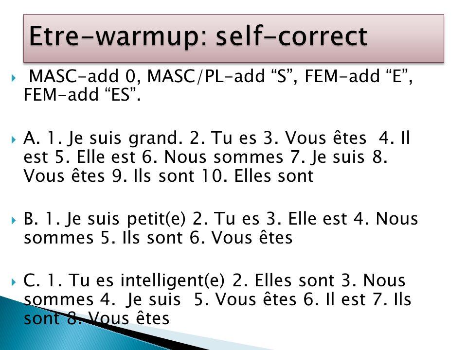 MASC-add 0, MASC/PL-add S, FEM-add E, FEM-add ES. A. 1. Je suis grand. 2. Tu es 3. Vous êtes 4. Il est 5. Elle est 6. Nous sommes 7. Je suis 8. Vous ê