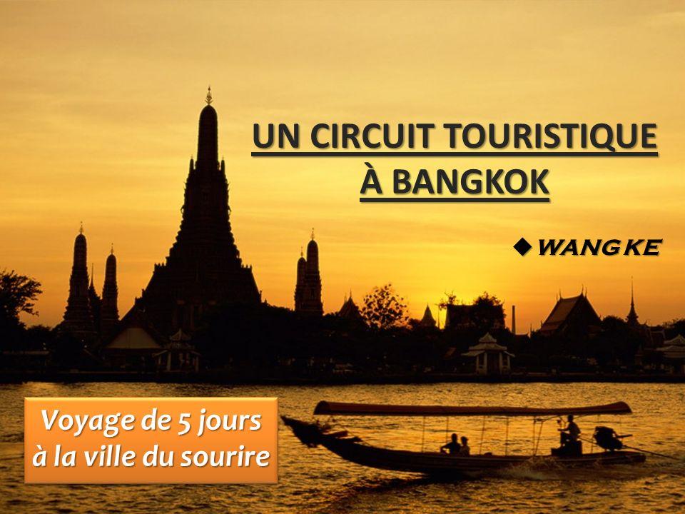 UN CIRCUIT TOURISTIQUE À BANGKOK Voyage de 5 jours à la ville du sourire WANG KE WANG KE