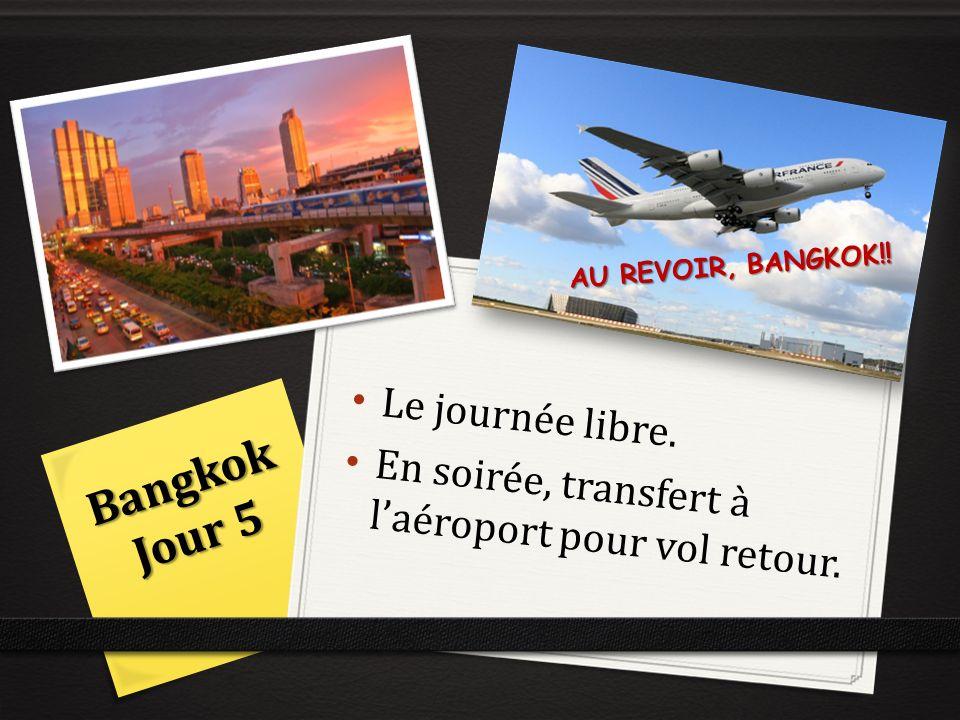 Le journée libre. En soirée, transfert à laéroport pour vol retour. Bangkok Jour 5 AU REVOIR, BANGKOK!!