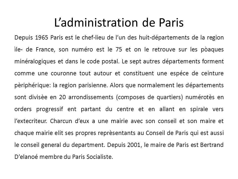 Ladministration de Paris Depuis 1965 Paris est le chef-lieu de lun des huit-départements de la region ìle- de France, son numéro est le 75 et on le re