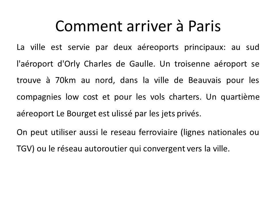 Comment arriver à Paris La ville est servie par deux aéreoports principaux: au sud l'aéroport d'Orly Charles de Gaulle. Un troisenne aéroport se trouv