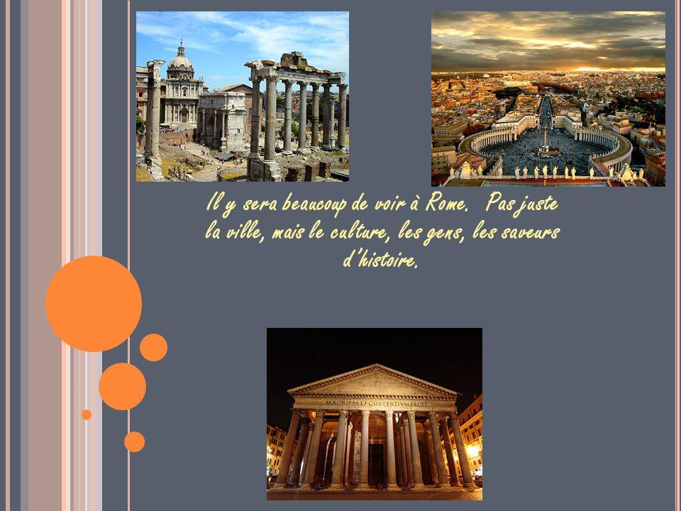 Il y sera beaucoup de voir à Rome.
