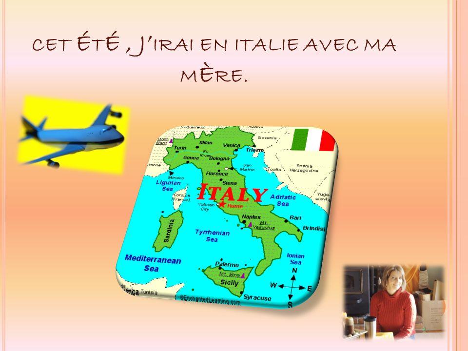 CET É T É, J IRAI EN ITALIE AVEC MA M È RE.