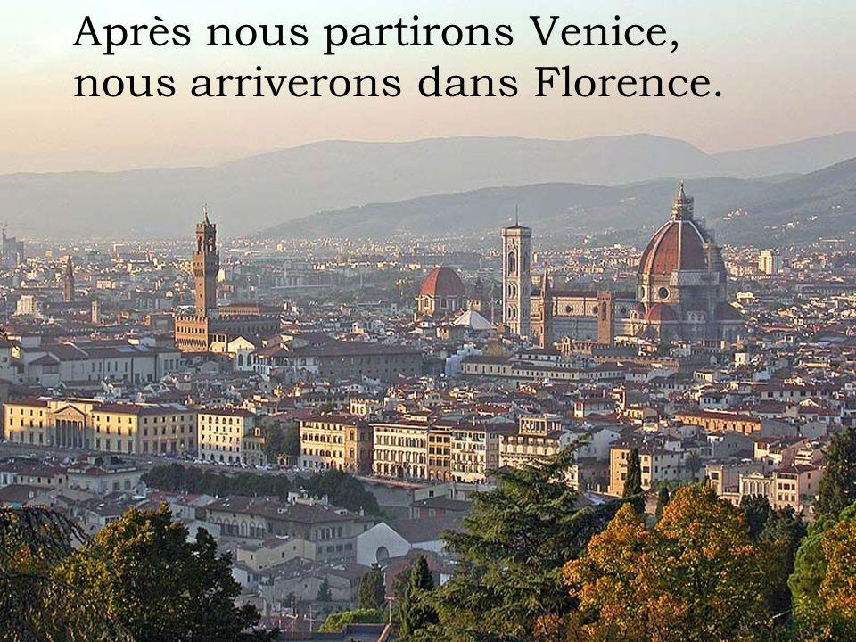 Après nous partirons Venice, nous arriverons dans Florence.