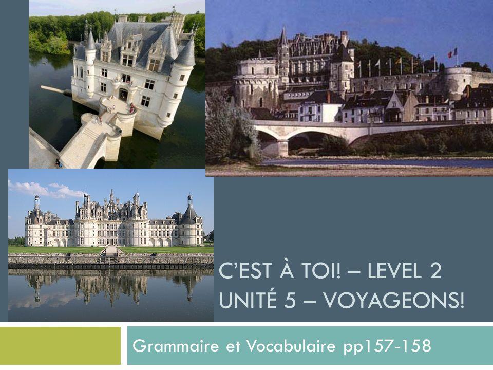CEST À TOI! – LEVEL 2 UNITÉ 5 – VOYAGEONS! Grammaire et Vocabulaire pp157-158