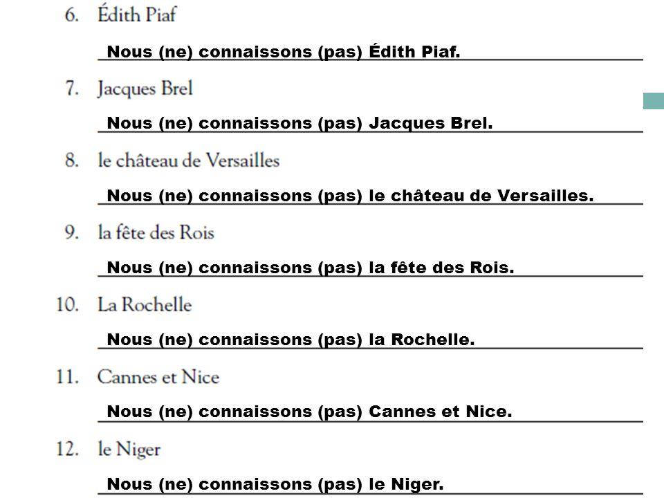 Nous (ne) connaissons (pas) Édith Piaf. Nous (ne) connaissons (pas) Jacques Brel.