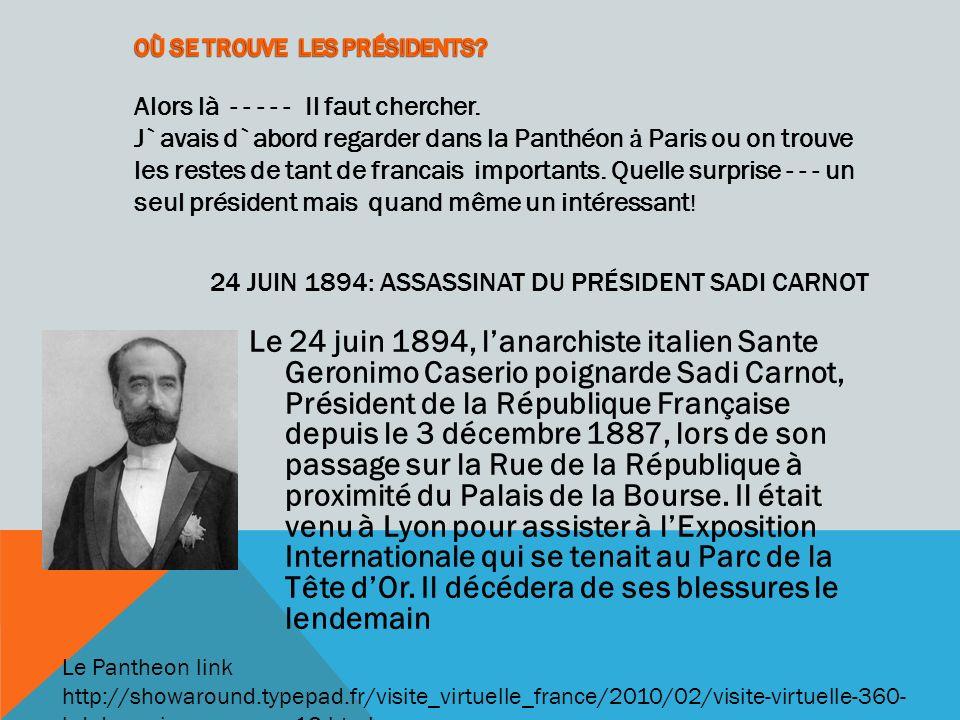 24 JUIN 1894: ASSASSINAT DU PRÉSIDENT SADI CARNOT Le 24 juin 1894, lanarchiste italien Sante Geronimo Caserio poignarde Sadi Carnot, Président de la République Française depuis le 3 décembre 1887, lors de son passage sur la Rue de la République à proximité du Palais de la Bourse.