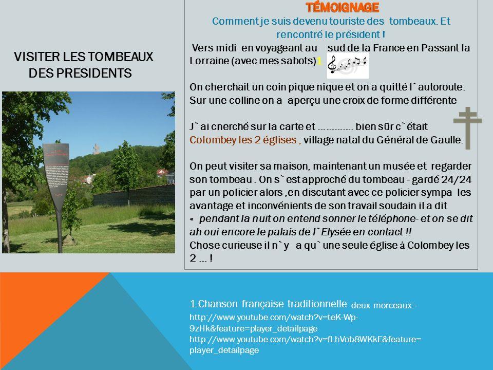 VISITER LES TOMBEAUX DES PRESIDENTS 1.Chanson française traditionnelle deux morceaux:- http://www.youtube.com/watch?v=teK-Wp- 9zHk&feature=player_detailpage http://www.youtube.com/watch?v=fLhVob8WKkE&feature= player_detailpage