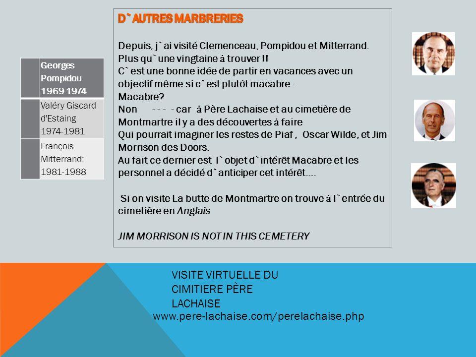 www.pere-lachaise.com/perelachaise.php VISITE VIRTUELLE DU CIMITIERE PÈRE LACHAISE Georges Pompidou 1969-1974 Valéry Giscard d Estaing 1974-1981 François Mitterrand: 1981-1988