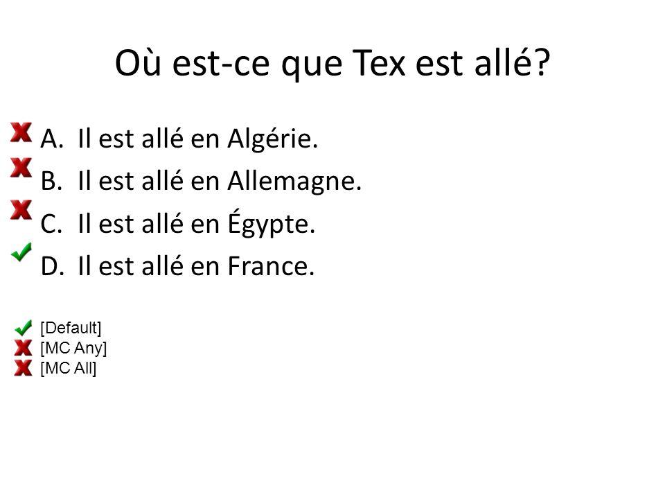 Où est-ce que Tex est allé.A.Il est allé en Algérie.