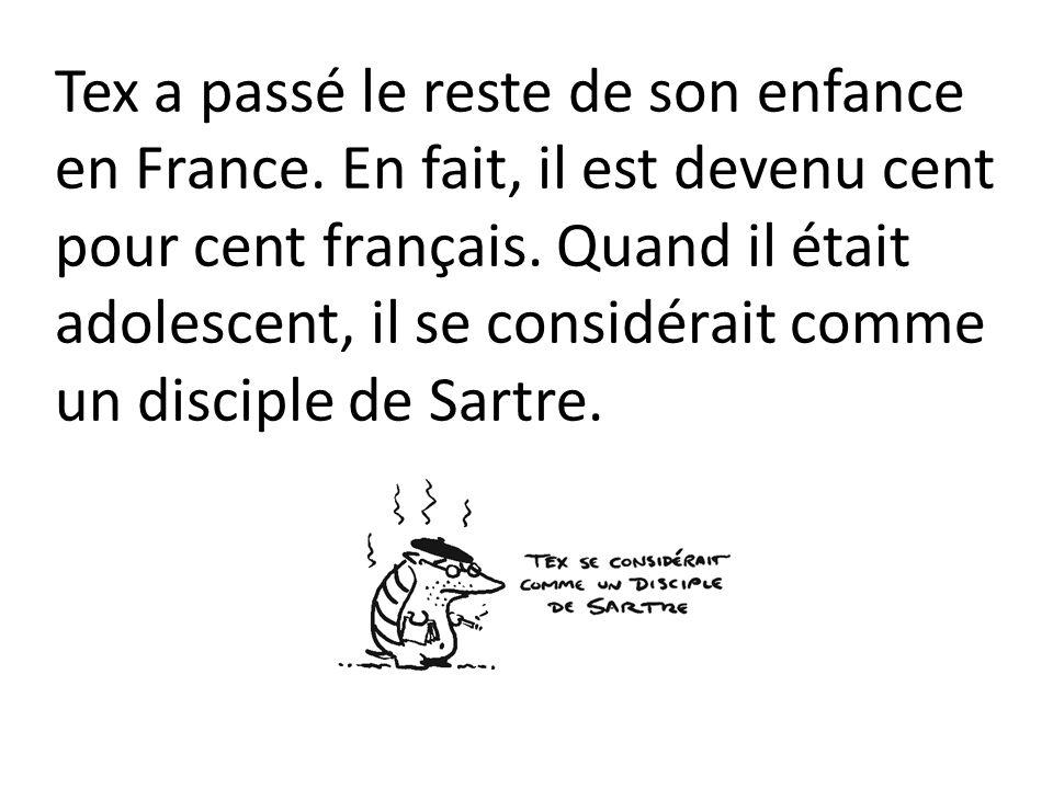 Tex a passé le reste de son enfance en France.En fait, il est devenu cent pour cent français.
