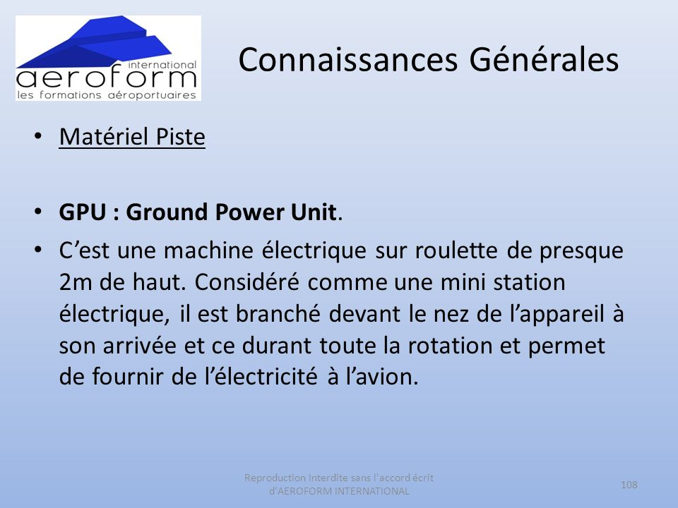 Connaissances Générales Matériel Piste GPU : Ground Power Unit. Cest une machine électrique sur roulette de presque 2m de haut. Considéré comme une mi