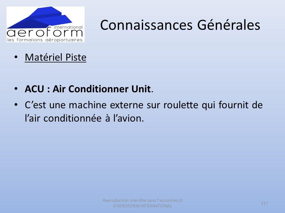 Connaissances Générales Matériel Piste ACU : Air Conditionner Unit. Cest une machine externe sur roulette qui fournit de lair conditionnée à lavion. 1