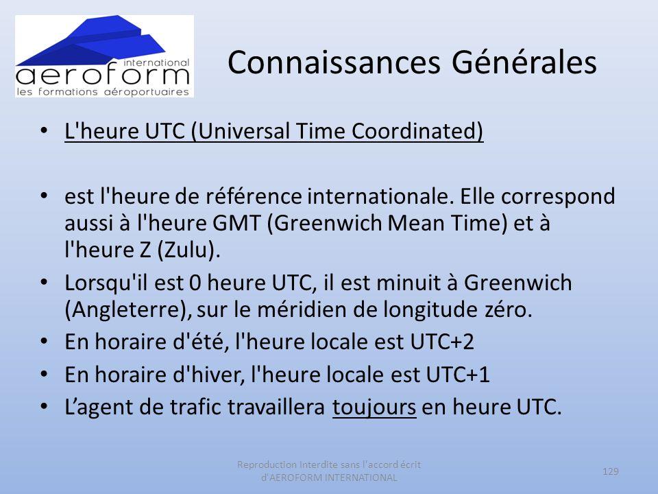 Connaissances Générales L'heure UTC (Universal Time Coordinated) est l'heure de référence internationale. Elle correspond aussi à l'heure GMT (Greenwi