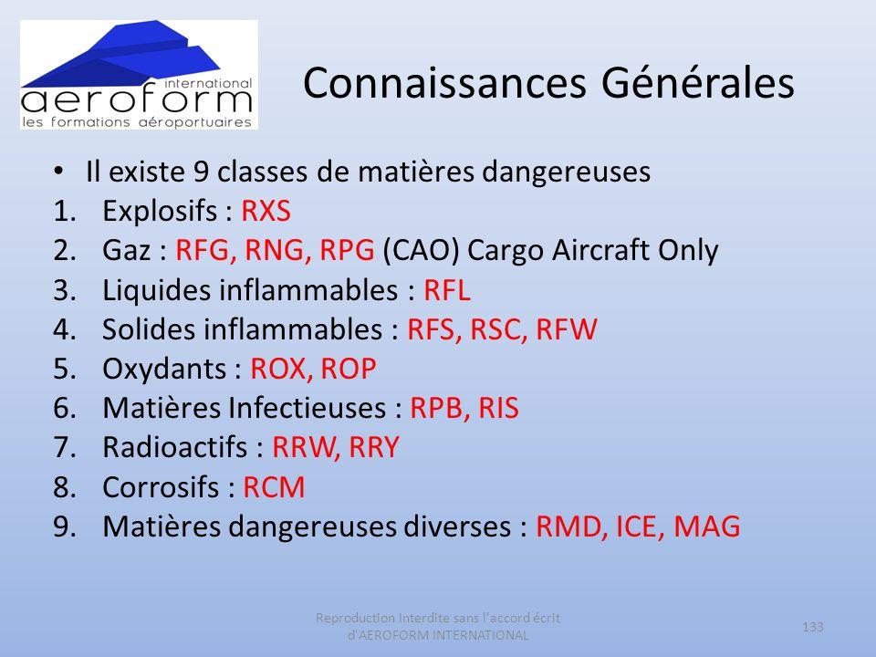 Connaissances Générales Il existe 9 classes de matières dangereuses 1.Explosifs : RXS 2.Gaz : RFG, RNG, RPG (CAO) Cargo Aircraft Only 3.Liquides infla