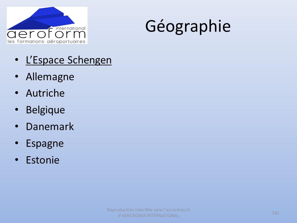 Géographie LEspace Schengen Allemagne Autriche Belgique Danemark Espagne Estonie 142 Reproduction Interdite sans l'accord écrit d'AEROFORM INTERNATION
