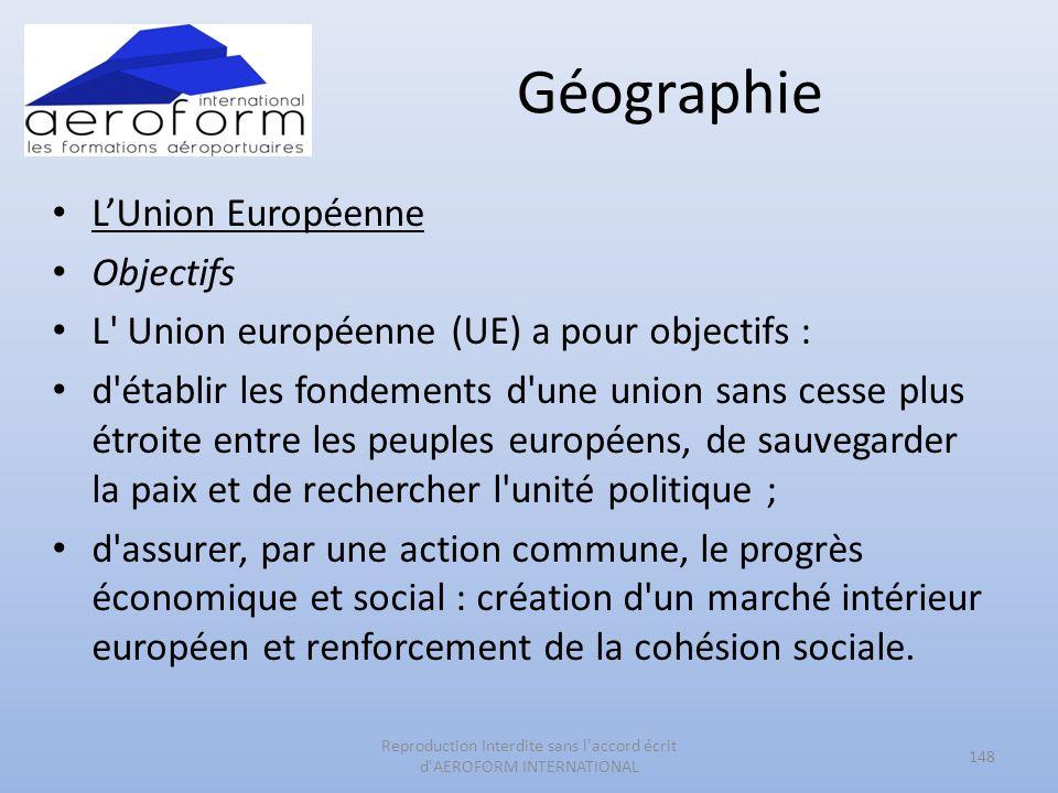 Géographie LUnion Européenne Objectifs L' Union européenne (UE) a pour objectifs : d'établir les fondements d'une union sans cesse plus étroite entre