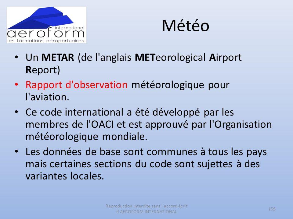 Météo Un METAR (de l'anglais METeorological Airport Report) Rapport d'observation météorologique pour l'aviation. Ce code international a été développ