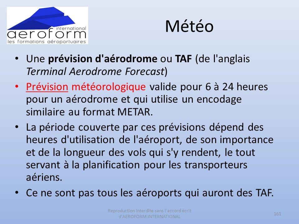 Météo Une prévision d'aérodrome ou TAF (de l'anglais Terminal Aerodrome Forecast) Prévision météorologique valide pour 6 à 24 heures pour un aérodrome
